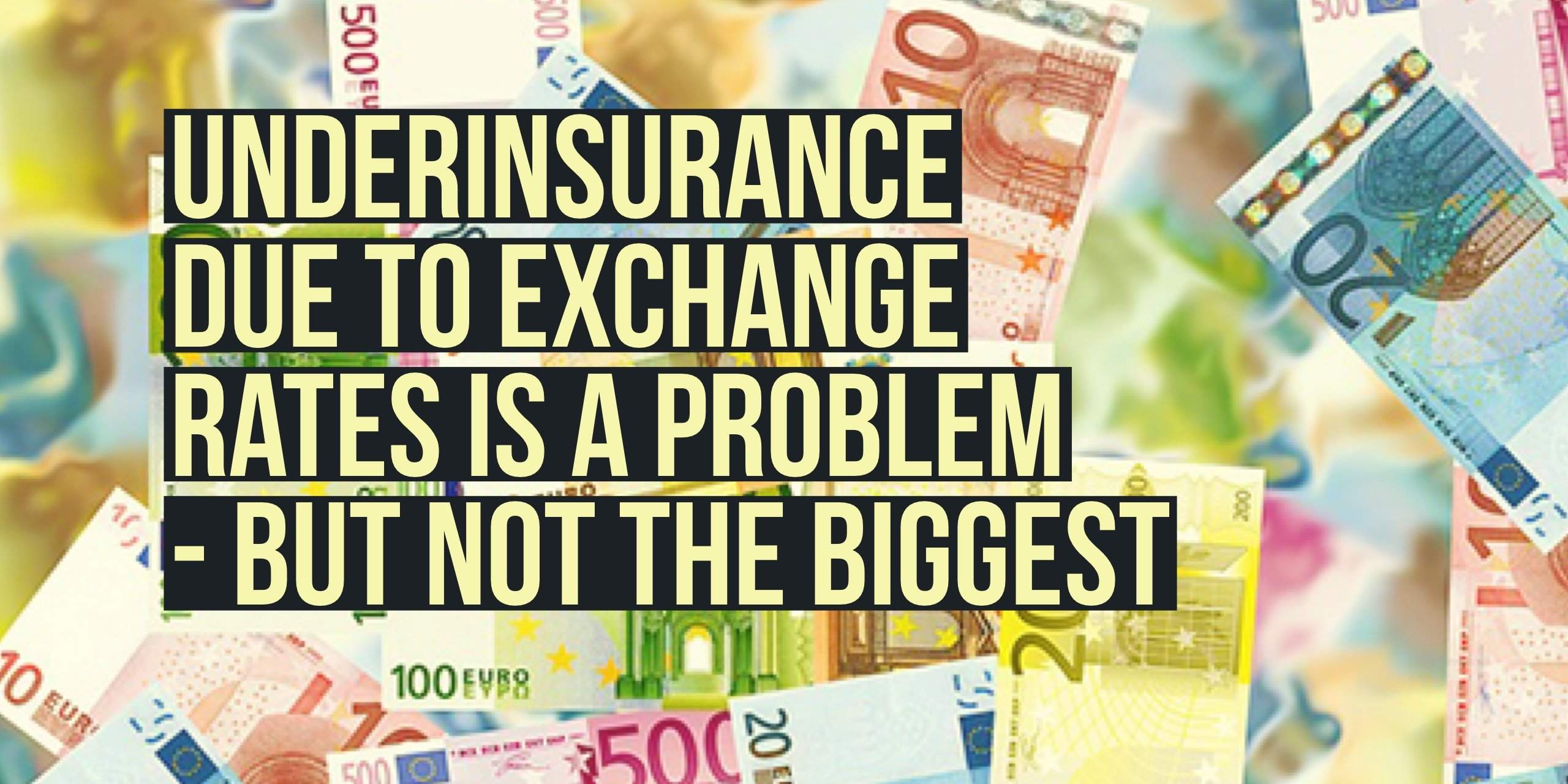 Underinsurance due to exchange rates is a problem