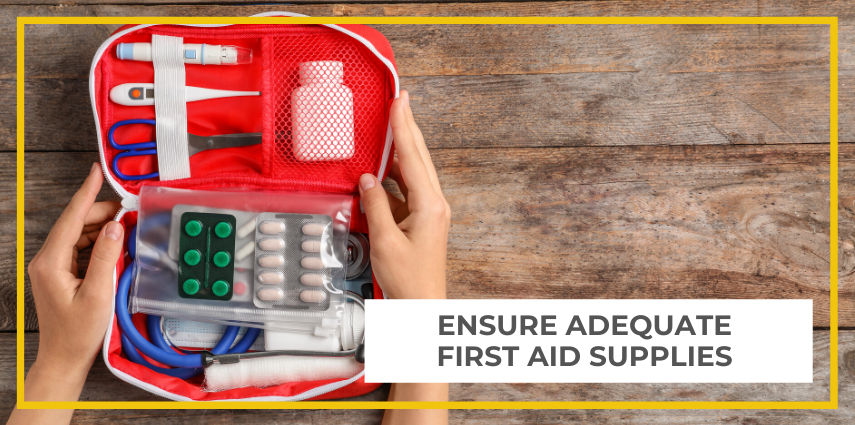 Ensure adequate first aid supplies