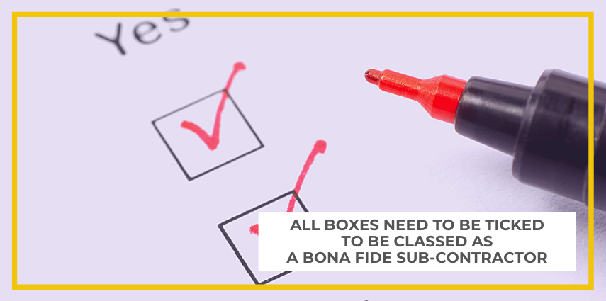 All boxes need to be ticked to be classed as a bona fide sub-contractor