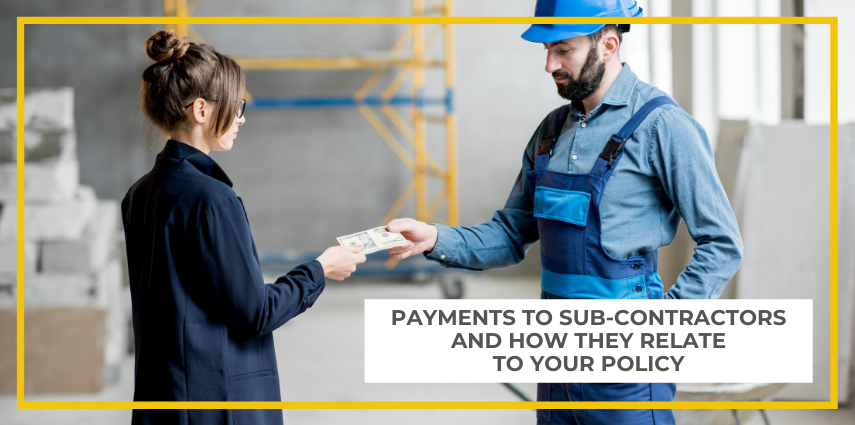 Payments to sub-contractors and how they relate to your policy